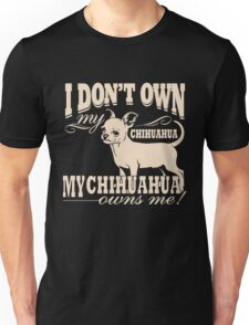 I Don't Own My Chihuahua, My Chihuahua Owns Me! Unisex T-Shirt