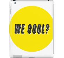 We Cool? iPad Case/Skin