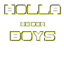 Holla We Dem Boys by D77TheDigArtisT