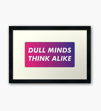 Dull Minds Think Alike Framed Print