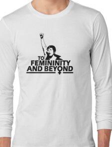 TO FEMININITY AND BEYOND Long Sleeve T-Shirt