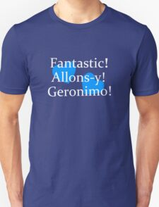 Fantastic, Allons-y, Geronimo! Unisex T-Shirt