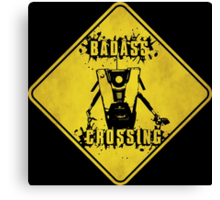 Claptrap Badass Crossing (Worn Sign) Canvas Print