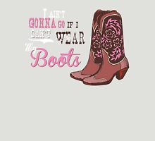 I ain't gonna go if I can't wear my boots. Womens Fitted T-Shirt