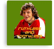 Bobby Clarke Ruthless and Toothless Canvas Print