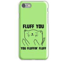 Fluff you you fluffin' fluff iPhone Case/Skin