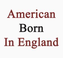 American Born In England  by supernova23