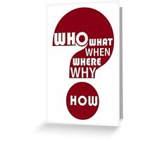 Who, What, When, Where, Why, and How? Greeting Card