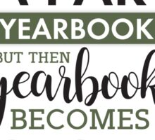 At First You are A Part of Yearbook Sticker