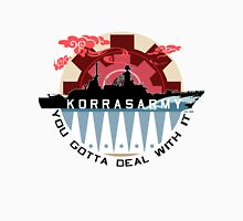 Korrasarmy: You Gotta Deal With It! (Light Colors) Unisex T-Shirt