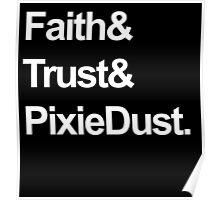 Faith, Trust, Pixie Dust Poster