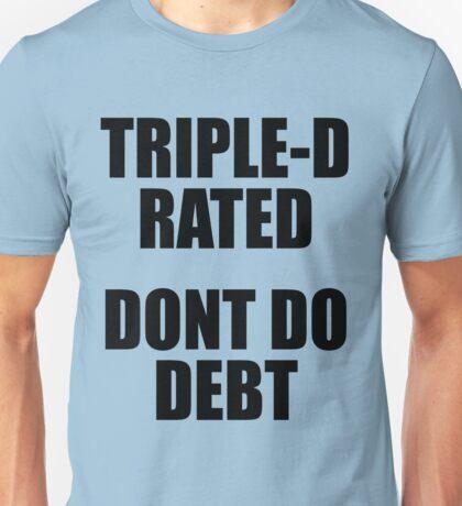 Triple-D rated, Dont Do Debt Unisex T-Shirt