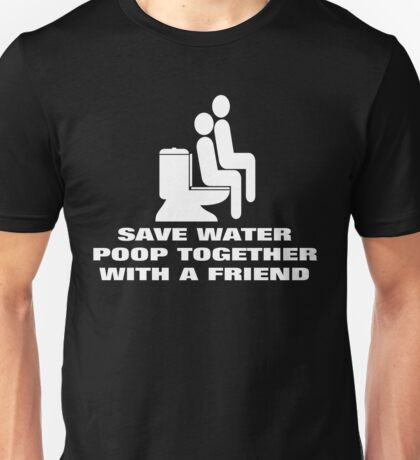 SAVE WATER, POOP TOGETHER WITH A FRIEND Unisex T-Shirt