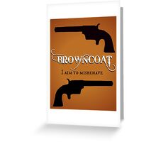 Browncoat - I Aim to Misbehave (Firefly) Greeting Card