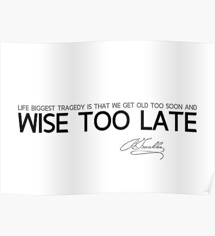 wise too late - benjamin franklin Poster
