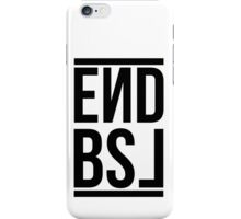 End BSL Text (Black) iPhone Case/Skin