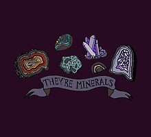 They're Minerals by poutinepeaks