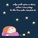 Why wish upon a star, when I can pray to the One who created it. by SpreadSaIam