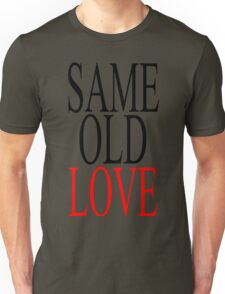 Same Old Love Unisex T-Shirt
