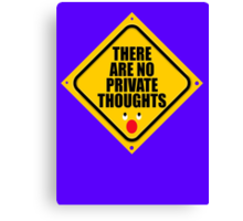 THERE ARE NO PRIVATE THOUGHTS Canvas Print