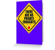 THERE ARE NO PRIVATE THOUGHTS Greeting Card