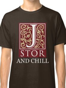 Jstor And Chill Classic T-Shirt