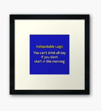 You can't drink all day... (option 2) Framed Print