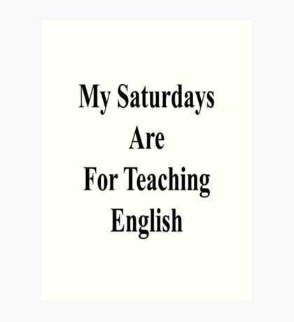 My Saturdays Are For Teaching English  Art Print