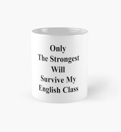 Only The Strongest Will Survive My English Class  Mug