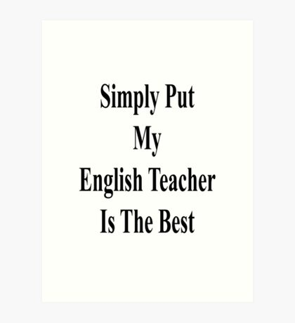 Simply Put My English Teacher Is The Best  Art Print