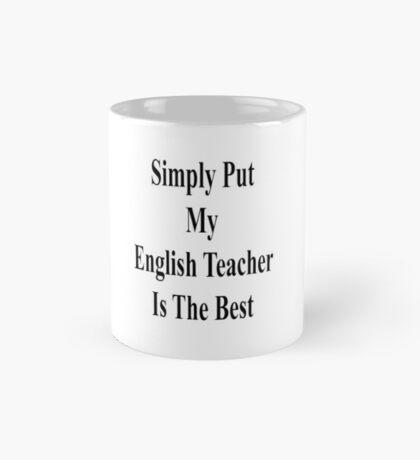 Simply Put My English Teacher Is The Best  Mug