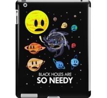 Black Holes Are So Needy iPad Case/Skin