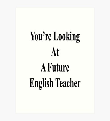 You're Looking At A Future English Teacher  Art Print