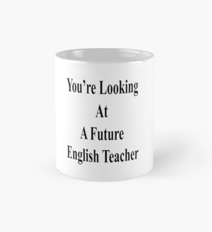 You're Looking At A Future English Teacher  Mug