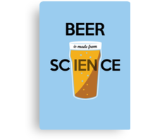 BEER is made from SCIENCE Canvas Print