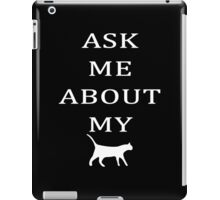 ASK ME ABOUT MY CAT iPad Case/Skin