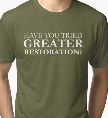 Have You Tried Greater Restoration? (WHITE FONT) Tri-blend T-Shirt