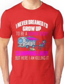 Cute I Never Dreamed I'd Grow Up To Be A Super Sexy Camping Lady Unisex T-Shirt