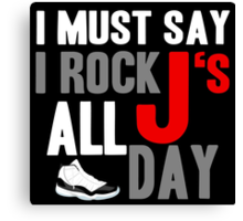 I Must Say I Rock J's All Day Canvas Print