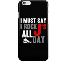 I Must Say I Rock J's All Day iPhone Case/Skin