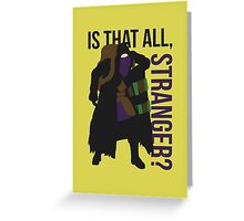 Is that all, stranger? Greeting Card