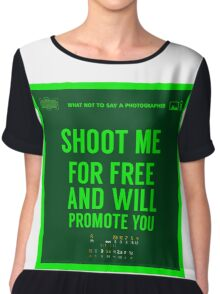 What NOT to Say to a Photographer  - shoot me for free and will promote you Chiffon Top