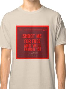 What NOT to Say to a Photographer  - shoot me for free and will promote you Classic T-Shirt