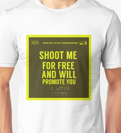 What NOT to Say to a Photographer  - shoot me for free and will promote you Unisex T-Shirt