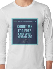 What NOT to Say to a Photographer  - shoot me for free and will promote you Long Sleeve T-Shirt