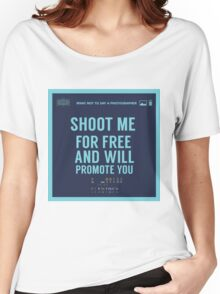 What NOT to Say to a Photographer  - shoot me for free and will promote you Women's Relaxed Fit T-Shirt