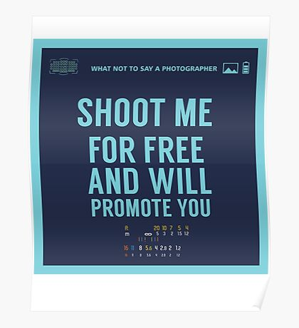 What NOT to Say to a Photographer  - shoot me for free and will promote you Poster