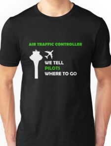 Aviation Air Traffic Controllers - We tell pilots where to go Unisex T-Shirt