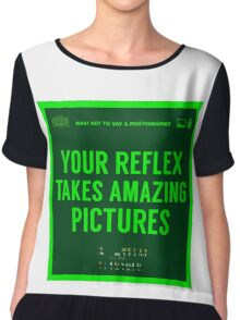 What NOT to Say to a Photographer Chiffon Top