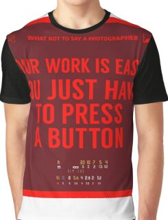 What NOT to Say to a Photographer - your work is easy Graphic T-Shirt
